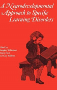 A Neurodevelopmental Approach to Specific Learning Disorders (Clinics in Developmental Medicine