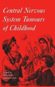 Central Nervous System Tumours of Childhood (Clinics in Developmental Medicine