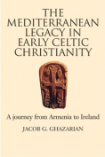 The Mediterranean Legacy in Early Celtic Christianity