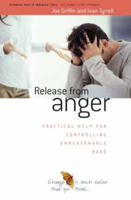 Release from Anger: Practical Help for Controlling Unreasonable Rage (Human Givens Approach)