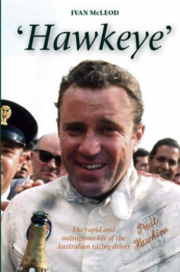 Hawkeye: The Rapid and Outrageous Life of the Australian Racing Driver Paul Hawkins