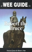 A Wee Guide to Robert the Bruce