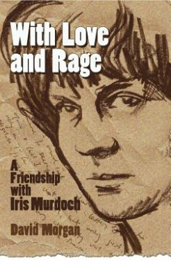 With Love And Rage: A Friendship With Iris Murdoch