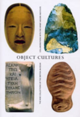 Object Cultures: The Nine Collections of the British Museum Collaborations with the Henry Moore Institute
