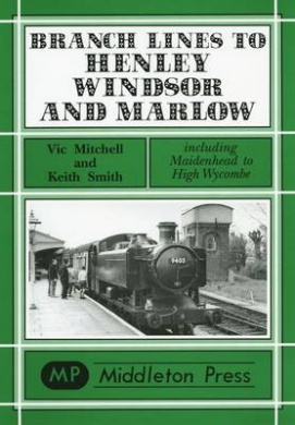Branch Lines to Henley, Windsor and Marlow (Branch Lines S.)