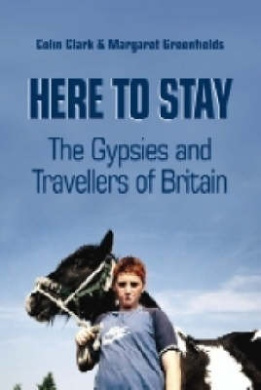 Here to Stay: The Gypsies and Travellers of Britain