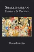 Shakespearean Fantasy and Politics