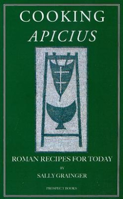 Cooking Apicius: Roman Recipes for Today