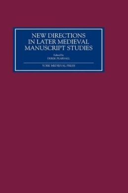 New Directions in Later Medieval Manuscript Studies: Essays from the 1998 Harvard Conference