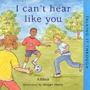 I Can't Hear Like You