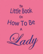 The Little Book on How to be a Lady