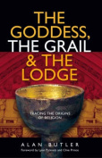 The Goddess, the Grail and the Lodge