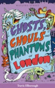 Ghosts, Ghouls and Phantoms of London