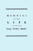 Memoirs of the Life of the Late George Frederic Handel, to Which is Added a Catalogue of His Works and Observations Upon Them