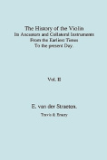 History of the Violin, Its Ancestors and Collateral Instruments from the Earliest Times to the Present Day. Volume 2. (Fascimile Reprint).