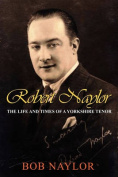 Robert Naylor - The Life and Times of a Yorkshire Tenor