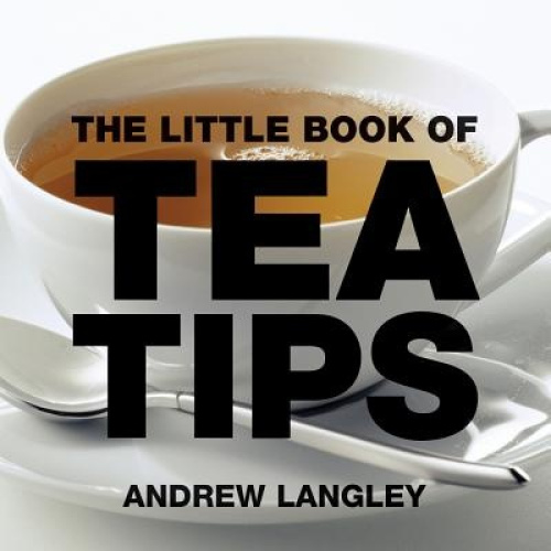 The Little Book of Tea Tips by Andrew Langley.