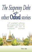 The Sixpenny Debt And Other Oxford Stories