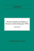 Women's Studies and Studies of Women in Africa During the 1990s