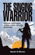 The Singing Warrior - Finding Happiness After a Life Filled with Pain and Abuse