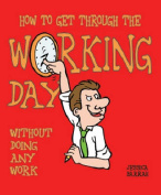 How to Get Through the Working Day... Without Actually Doing Any Work