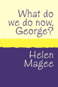 What Do We Do Now George? Large Print [Large Print]