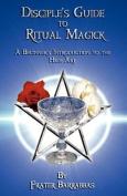 The Disciple's Guide to Ritual Magick