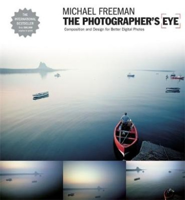 The Photographer's Eye: Composition and Design for Better Digital Photographs (The Photographer's Eye)