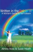 Written in the Rainbow - A Woman's Secret to Self Esteem