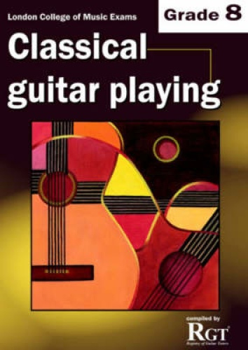 Grade 8 LCM Exams Classical Guitar Playing: Grade eight by Raymond Burley.