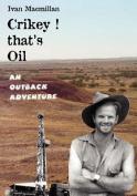 Crikey, That's Oil!