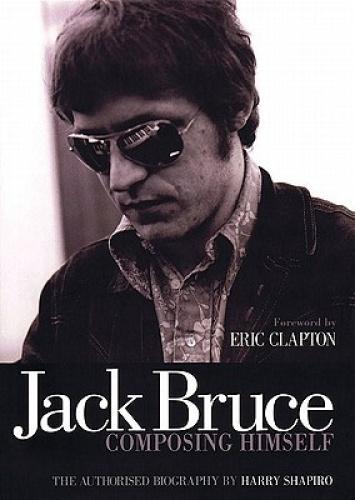 Jack Bruce Composing Himself: The Authorised Biography by Harry Shapiro.