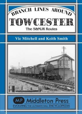 Branch Lines Around Towcester: The S&MJR Routes (Branch Lines)