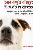 Bad Dog's Diary: Blake's Progress