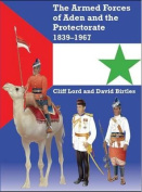 The Armed Forces of Aden and the Protectorate, 1839-1967