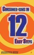 Consumer-isms in 12 Easy Steps
