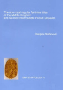 The Non-Royal Regular Feminine Titles of the Middle Kingdom and Second Intermediate Period: Dossiers