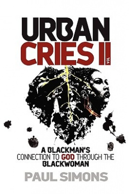 A Blackman's Connection to God Through the Black Woman: Urban Cries: v. 2
