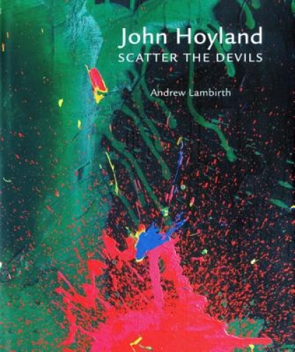 John Hoyland RA: Scatter the Devils by Mr. Andrew Lambirth.