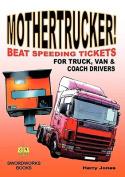Mothertrucker! Beat Speeding Tickets for Truck, Van and Coach Drivers