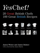 Yes, Chef! 20 Great British Chefs 100 Great British Recipes