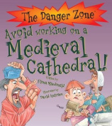Avoid Working on a Medieval Cathedral!. Written by Fiona MacDonald
