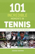 101 Incredible Moments in Tennis