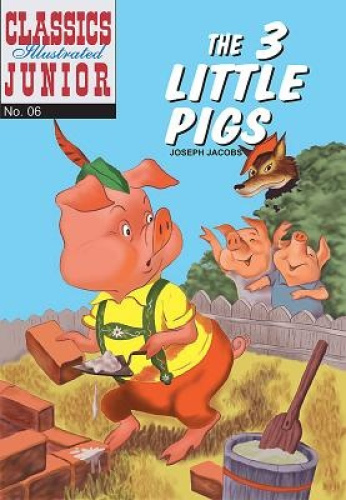 The Three Little Pigs (Classics Illustrated Junior) by Joseph Jacobs.