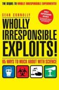 Wholly Irresponsible Exploits
