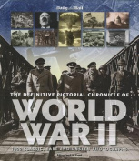 The Definitive Pictorial Chronicle of World War II