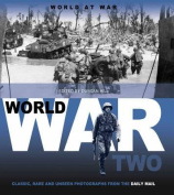 World at War: Classic, Rare and Unseen : from the Archives of the Daily Mail