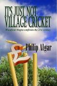 It's Just Not Village Cricket