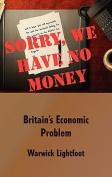 Sorry, We Have No Money - Britain's Economic Problem