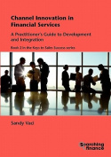 Channel Innovation in Financial Services: A Practitioner's Guide to Development and Integration